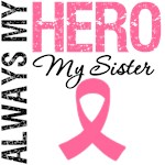 Breast Cancer Always My Hero My Sister Shirts