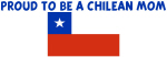 PROUD TO BE A CHILEAN MOM