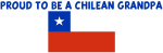 PROUD TO BE A CHILEAN GRANDPA