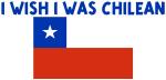 I WISH I WAS CHILEAN