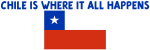 CHILE IS WHERE IT ALL HAPPENS