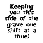 Keeping You This Side Of The Grave...