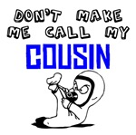 Don't Make Me Call My Cousin