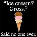 Said No One Ever: Ice Cream? Gross