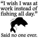Said No One Ever: Fishing All Day