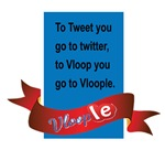 To tweet you go to twitter to Vloop you go to Vloo