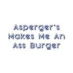 Asperger's Makes Me An Ass Burger!