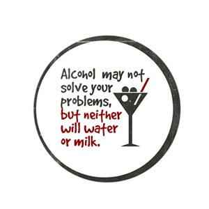 Alcohol may not solve your problems, but ...