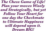 The Chess Game of Life! Dream BIG Design