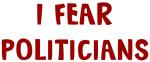 I Fear POLITICIANS