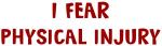I Fear PHYSICAL INJURY
