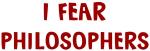 I Fear PHILOSOPHERS