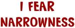 I Fear NARROWNESS