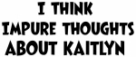 Kaitlyn (impure thoughts}