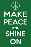 MAKE PEACE and SHINE ON green ~ Well, we all shine on... right John? Just dream a little and imagine peace in soothing green.