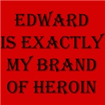 Edward is My Brand of Heroin
