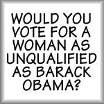 Would you vote for a woman as unqualified...