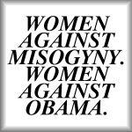 Women against misogyny. Women against Obama.