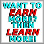 Want to EARN more? Then LEARN more!