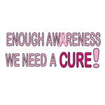 Enough Awareness - Where's the CURE?