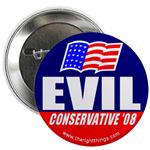 Evil Conservative 08 Buttons & Magnets