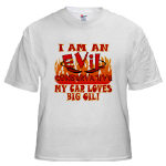 Evil Conservative (LOVE Big Oil) Poltical T-shirts