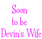 Soon  to be  Devin's Wife