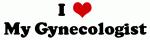 I Love My Gynecologist