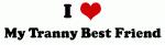 I Love My Tranny Best Friend