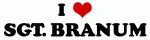 I Love SGT. BRANUM
