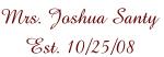 Mrs. Joshua Santy Est. 10/25/08