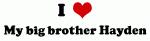 I Love My big brother Hayden