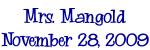 Mrs. Mangold November 28, 2009