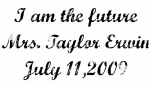 I am the future Mrs. Taylor Erwin July 11,2009