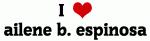 I Love ailene b. espinosa