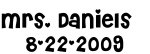 Mrs. Daniels    8-22-2009