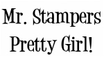Mr. Stampers Pretty Girl!