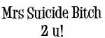 Mrs Suicide Bitch 2 u!