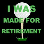 I Was Made For Retirement
