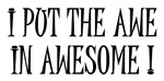 I put the awe in awesome!