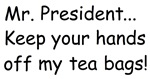 Mr. President Keep your hands off my tea bags!