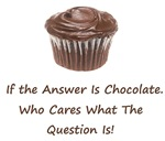 If Chocolate is the answer