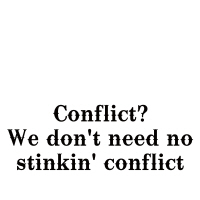 Conflict? We don't need no stinkin' conflict