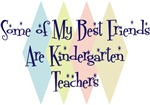 Some of My Best Friends Are Kindergarten Teachers