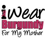 I Wear Burgundy For My Mother T-Shirts & Gifts