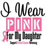 Breast Cancer I Wear Pink For My Daughter Shirts