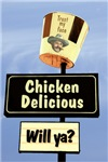 Chicken Delicious willya?