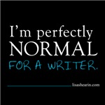 I'm perfectly normal. For a writer.