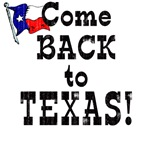 Come Back to Texas Tshirts & Apparel