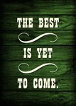 THE BEST IS YET...